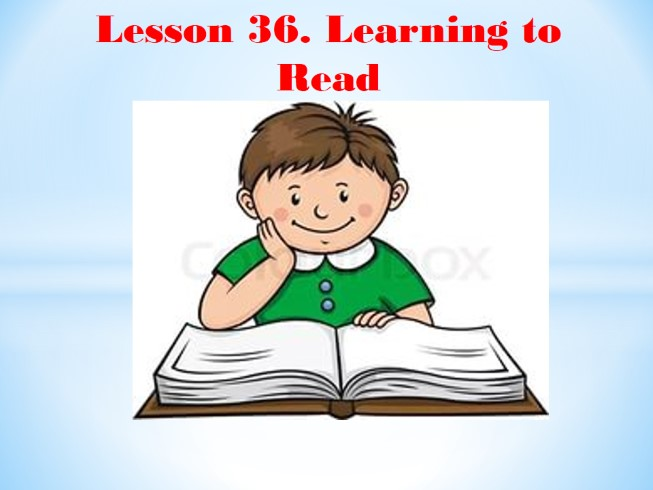 Lesson 36 «Learning to Read»