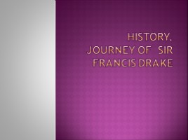History. Journey of Sir Francis Drake