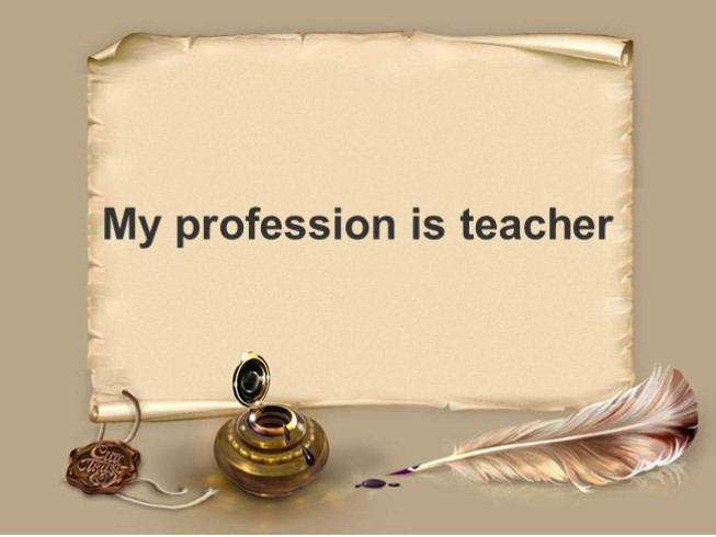 My profession is teacher