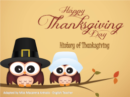 History of thanksgiving. Adapted by miss macarena arévalo - english teacher