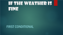 If the weather is fine. First conditional