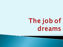 The job of dreams
