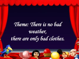There is no bad weather, there are only bad clothes, слайд 2
