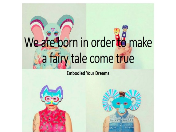 We are born in order to make a fairy tale come true