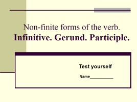 Non-finite forms of the verb - Infinitive - Gerund - Participle